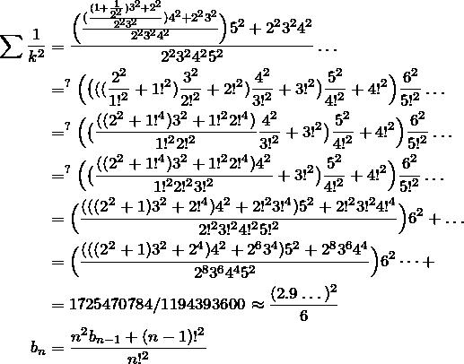 \begin{align*} \sum \fr{k^2}&=\frac{\Big(\frac{(\frac{(1+\frac{1}{2^2})3^2+2^2}{2^2 3^2})4^2+2^2 3^2}{2^2 3^2 4^2}\Big)5^2+2^2 3^2 4^2 }{2^2 3^2 4^2 5^2}\dots \\ &=\limits^? \Big(\big(((\frac{2^2}{1!^2}+1!^2) \frac{3^2}{2!^2}+2!^2)\frac{4^2}{3!^2}+3!^2\big) \frac{5^2}{4!^2}+4!^2\Big)\frac{6^2}{5!^2}\dots \\ &=\limits^? \Big(\big(\frac{((2^2+1!^4) 3^2+1!^2 2!^4)}{1!^2 2!^2}\frac{4^2}{3!^2}+3!^2\big) \frac{5^2}{4!^2}+4!^2\Big)\frac{6^2}{5!^2}\dots \\ &=\limits^? \Big(\big(\frac{((2^2+1!^4) 3^2+1!^2 2!^4)4^2}{1!^2 2!^2 3!^2}+3!^2\big) \frac{5^2}{4!^2}+4!^2\Big)\frac{6^2}{5!^2}\dots \\ &= \Big(\frac{(((2^2+1) 3^2+2!^4)4^2+2!^2 3!^4)5^2+2!^2 3!^2 4!^4}{2!^2 3!^2 4!^2 5!^2} \Big)6^2+\dots \\ &= \Big(\frac{(((2^2+1) 3^2+2^4)4^2+2^6 3^4)5^2+2^8 3^6 4^4}{2^8 3^6 4^4 5^2} \Big)6^2\dots+ \\ &=1725470784/1194393600 \approx \frac{(2.9\dots)^2}{6}\\ b_n&=\frac{n^2 b_{n-1}+(n-1)!^2}{n!^2} \end{align*}