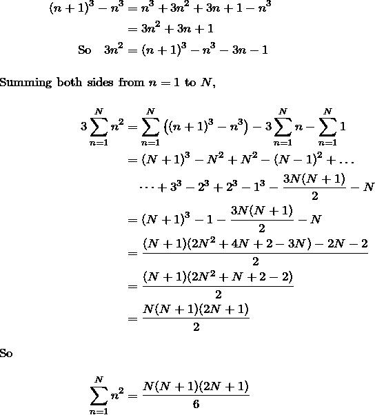 \begin{align*} (n+1)^3-n^3 &=n^3+3n^2+3n+1-n^3 \\ &=3n^2+3n+1 \\ \text{So } \ \ 3n^2&=(n+1)^3-n^3-3n-1 \\ \intertext{Summing both sides from $n=1$ to $N$,} 3\sum_{n=1}^N n^2 &= \sum_{n=1}^N \big( (n+1)^3-n^3 \big) - 3\sum_{n=1}^N n-\sum_{n=1}^N 1 \\ &= (N+1)^3-N^2+N^2-(N-1)^2+\dots \\ &\quad \dots+3^3-2^3+2^3-1^3-\frac{3N(N+1)}{2}-N \\ &=(N+1)^3-1-\frac{3N(N+1)}{2}-N \\ &=\frac{(N+1)(2N^2+4N+2-3N)-2N-2}{2} \\ &= \frac{(N+1)(2N^2+N+2-2)}{2} \\ &= \frac{N(N+1)(2N+1)}{2} \\ \intertext{So} \sum_{n=1}^N n^2 &= \frac{N(N+1)(2N+1)}{6} \end{align*}